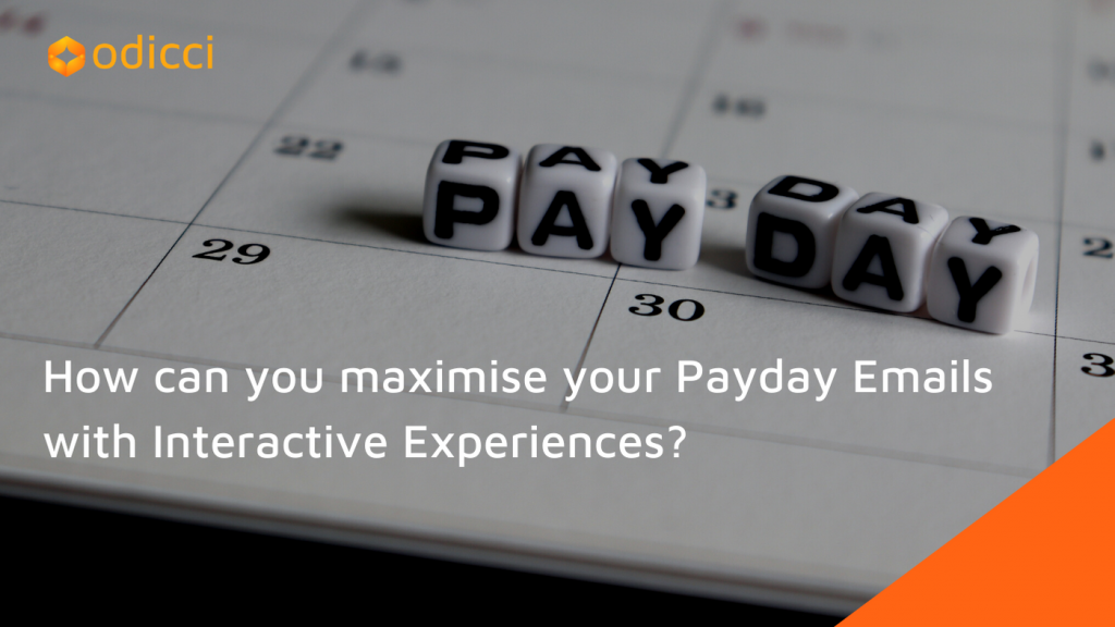 Find out how you maximise your payday emails with interactive experiences.