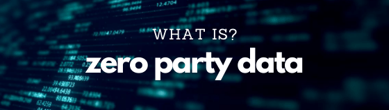 What is Zero-party data?